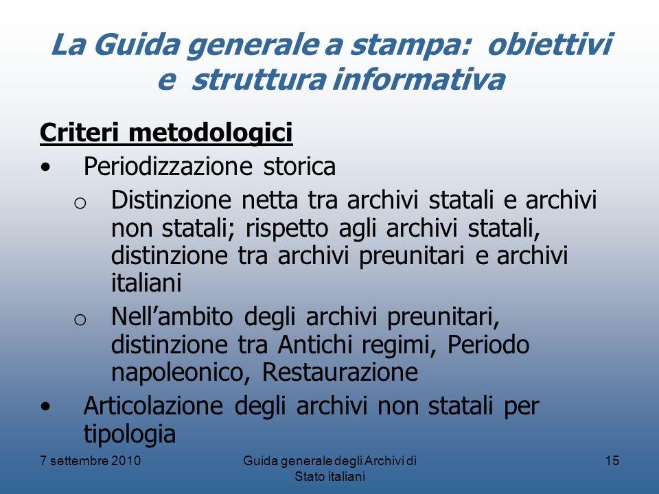 La Guida generale a stampa: obiettivi e struttura informativa Criteri metodologici Periodizzazione storica o Distinzione netta tra archivi statali e a