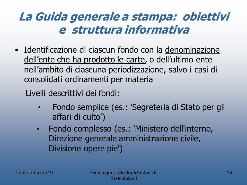 La Guida generale a stampa: obiettivi e struttura informativa Identificazione di ciascun fondo con la denominazione dellente che ha prodotto le carte,