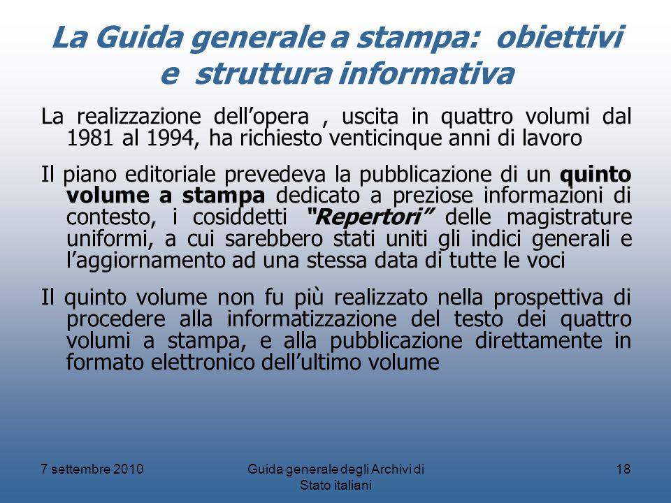 7 settembre 2010Guida generale degli Archivi di Stato italiani 18 La Guida generale a stampa: obiettivi e struttura informativa La realizzazione dello