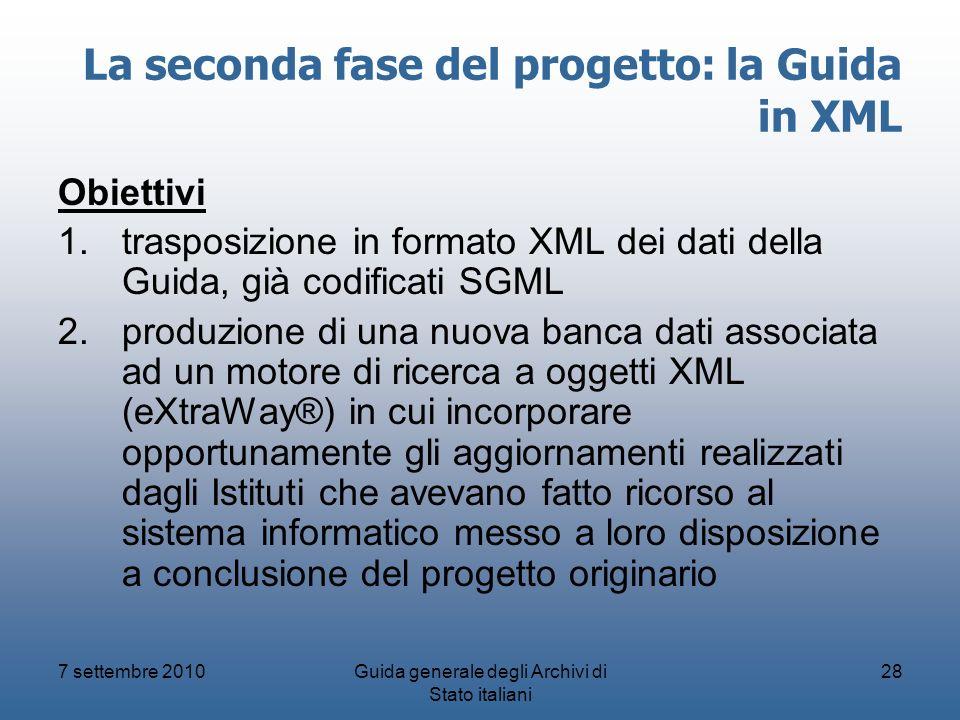 7 settembre 2010Guida generale degli Archivi di Stato italiani 28 La seconda fase del progetto: la Guida in XML Obiettivi 1.trasposizione in formato X