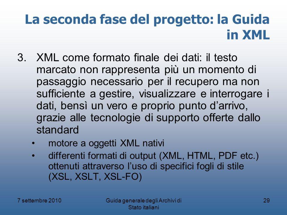 7 settembre 2010Guida generale degli Archivi di Stato italiani 29 La seconda fase del progetto: la Guida in XML 3.XML come formato finale dei dati: il
