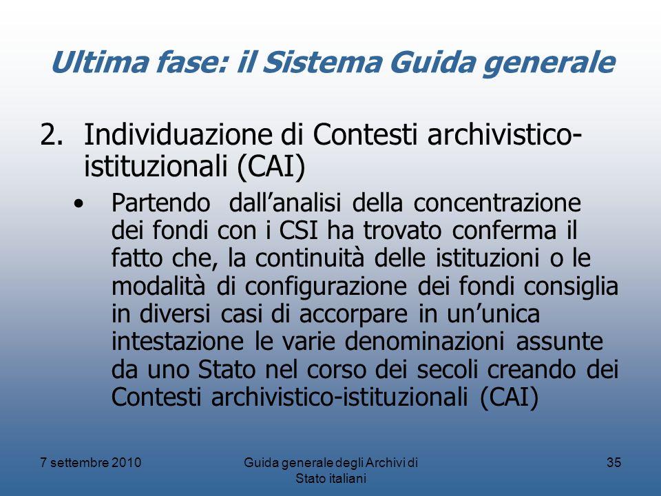 7 settembre 2010Guida generale degli Archivi di Stato italiani 35 Ultima fase: il Sistema Guida generale 2.Individuazione di Contesti archivistico- is
