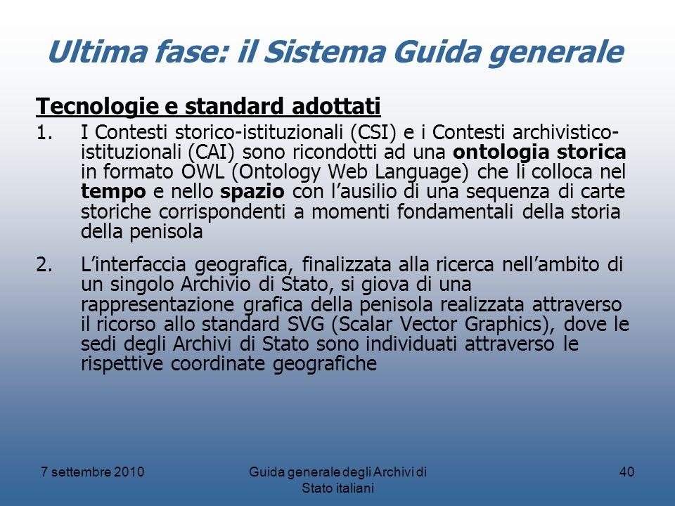 7 settembre 2010Guida generale degli Archivi di Stato italiani 40 Ultima fase: il Sistema Guida generale Tecnologie e standard adottati 1.I Contesti s