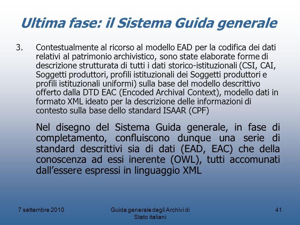 7 settembre 2010Guida generale degli Archivi di Stato italiani 41 Ultima fase: il Sistema Guida generale 3.Contestualmente al ricorso al modello EAD p
