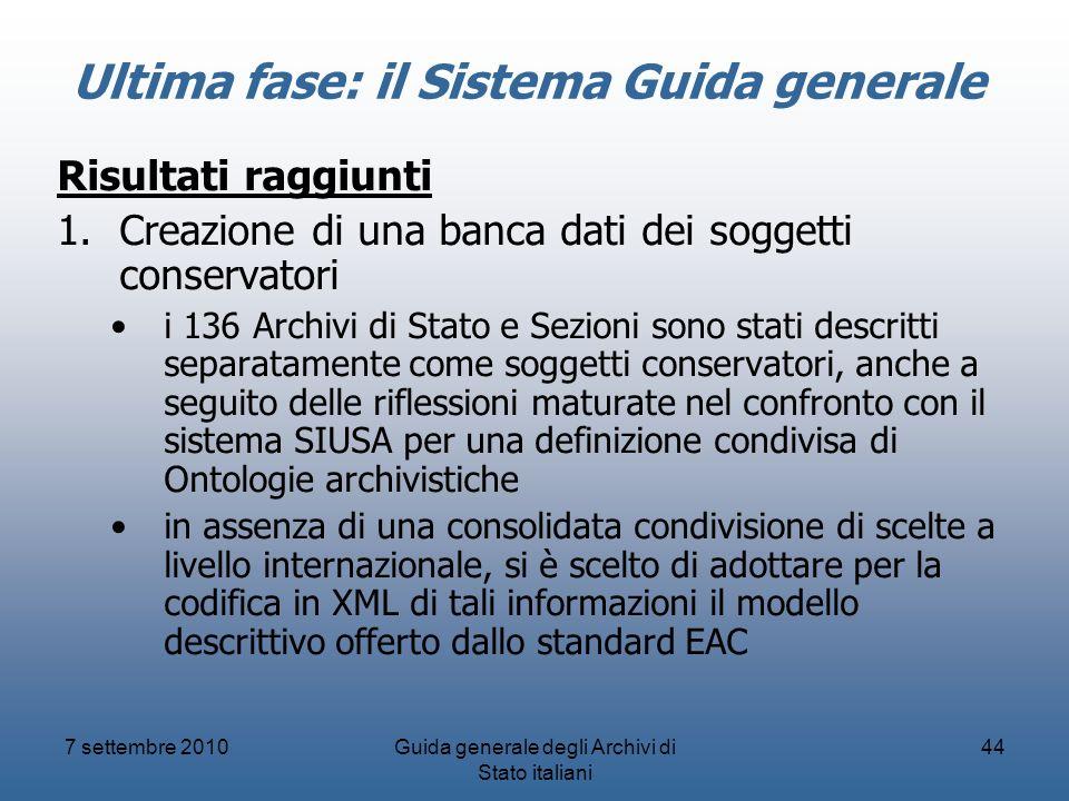 7 settembre 2010Guida generale degli Archivi di Stato italiani 44 Ultima fase: il Sistema Guida generale Risultati raggiunti 1.Creazione di una banca