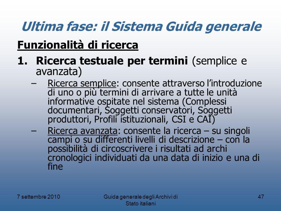 7 settembre 2010Guida generale degli Archivi di Stato italiani 47 Ultima fase: il Sistema Guida generale Funzionalità di ricerca 1.Ricerca testuale pe