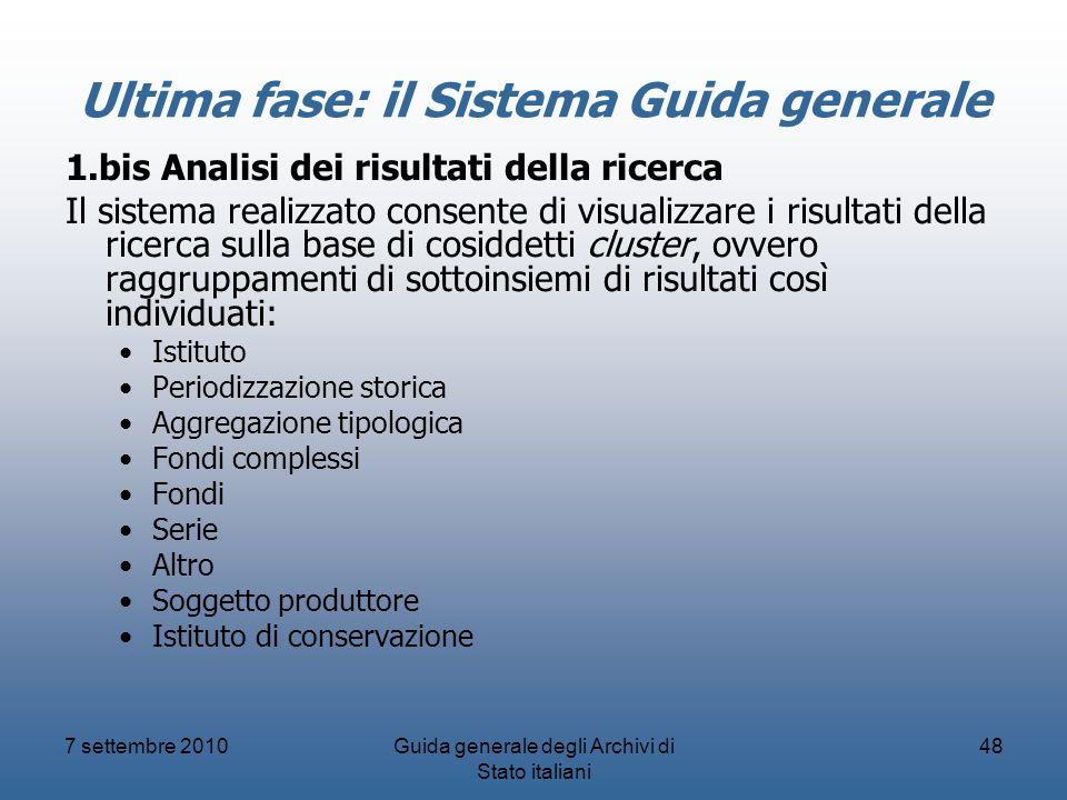 7 settembre 2010Guida generale degli Archivi di Stato italiani 48 Ultima fase: il Sistema Guida generale 1.bis Analisi dei risultati della ricerca Il