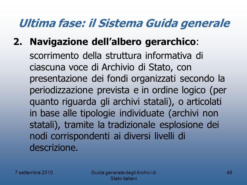 7 settembre 2010Guida generale degli Archivi di Stato italiani 49 Ultima fase: il Sistema Guida generale 2.Navigazione dellalbero gerarchico: scorrime