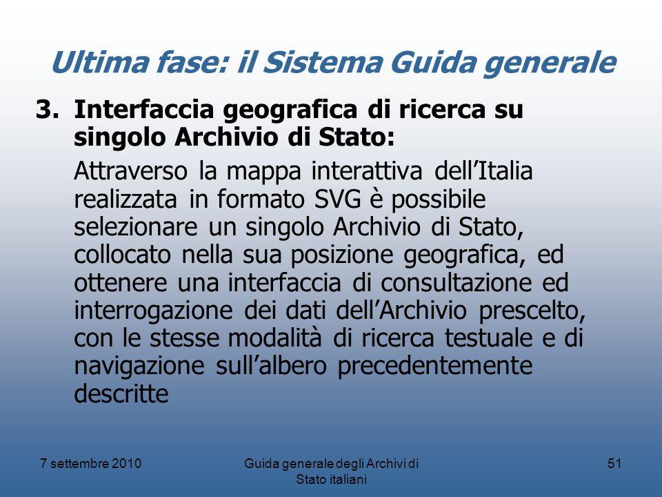 7 settembre 2010Guida generale degli Archivi di Stato italiani 51 Ultima fase: il Sistema Guida generale 3.Interfaccia geografica di ricerca su singol