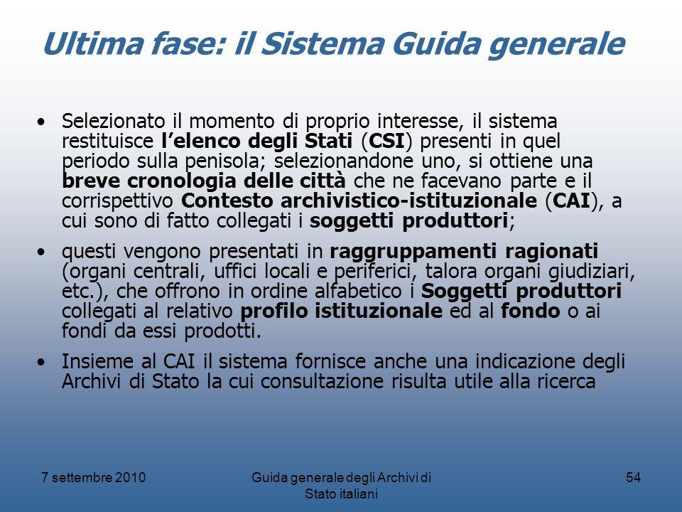 7 settembre 2010Guida generale degli Archivi di Stato italiani 54 Ultima fase: il Sistema Guida generale Selezionato il momento di proprio interesse,