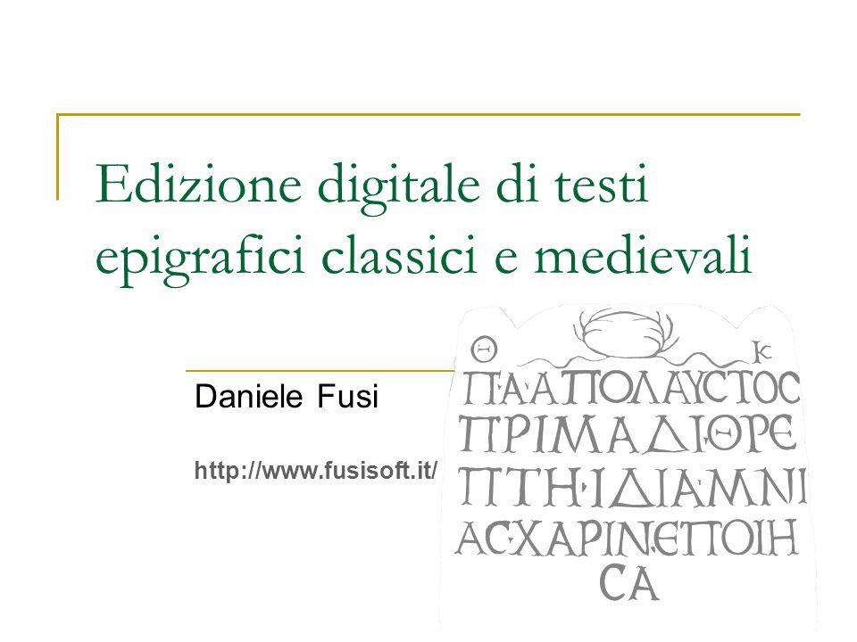 Edizione digitale di testi epigrafici classici e medievali Daniele Fusi http://www.fusisoft.it/