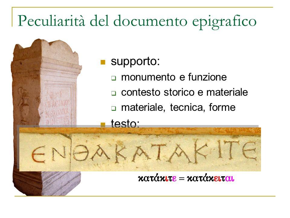 Peculiarità del documento epigrafico supporto: monumento e funzione contesto storico e materiale materiale, tecnica, forme testo: lingua o dialetto or