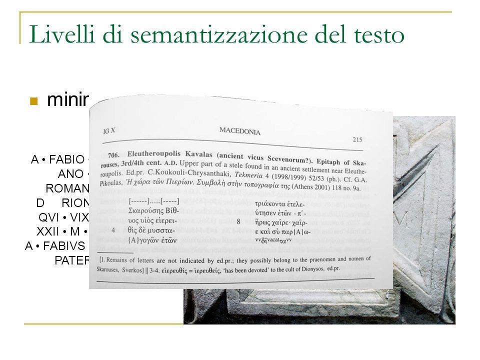 Livelli di semantizzazione del testo minimo: puro testo A FABIO A F FABI- ANO EQVITI ROMANO DECV- D RIONI OST M QVI VIXIT ANNIS XXII M XI D XX A FABIV
