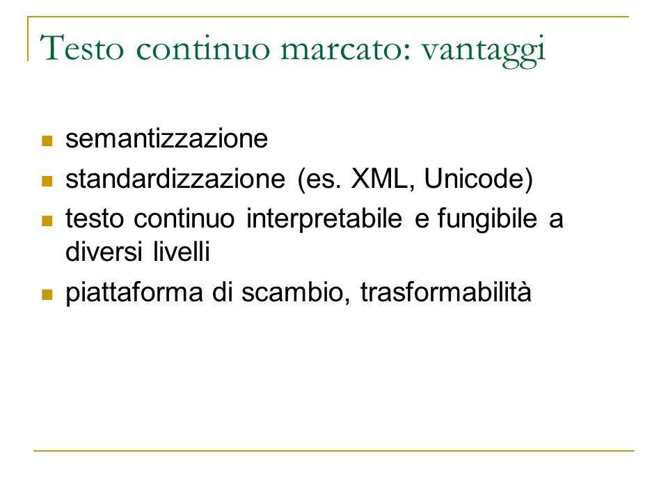Testo continuo marcato: vantaggi semantizzazione standardizzazione (es. XML, Unicode) testo continuo interpretabile e fungibile a diversi livelli piat