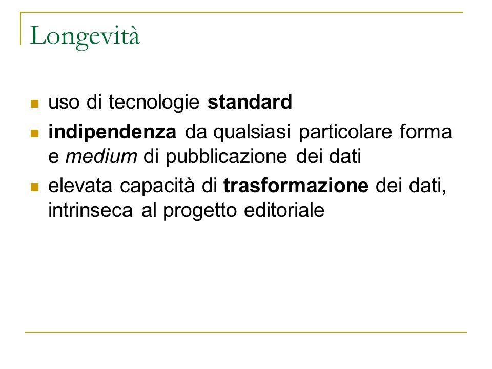 Longevità uso di tecnologie standard indipendenza da qualsiasi particolare forma e medium di pubblicazione dei dati elevata capacità di trasformazione