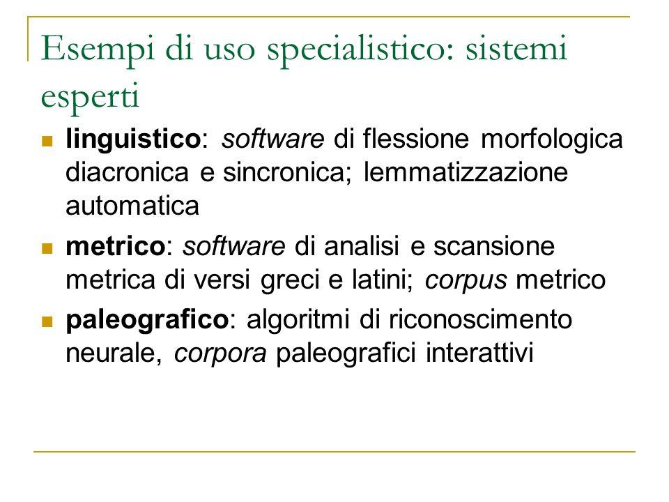 Esempi di uso specialistico: sistemi esperti linguistico: software di flessione morfologica diacronica e sincronica; lemmatizzazione automatica metric