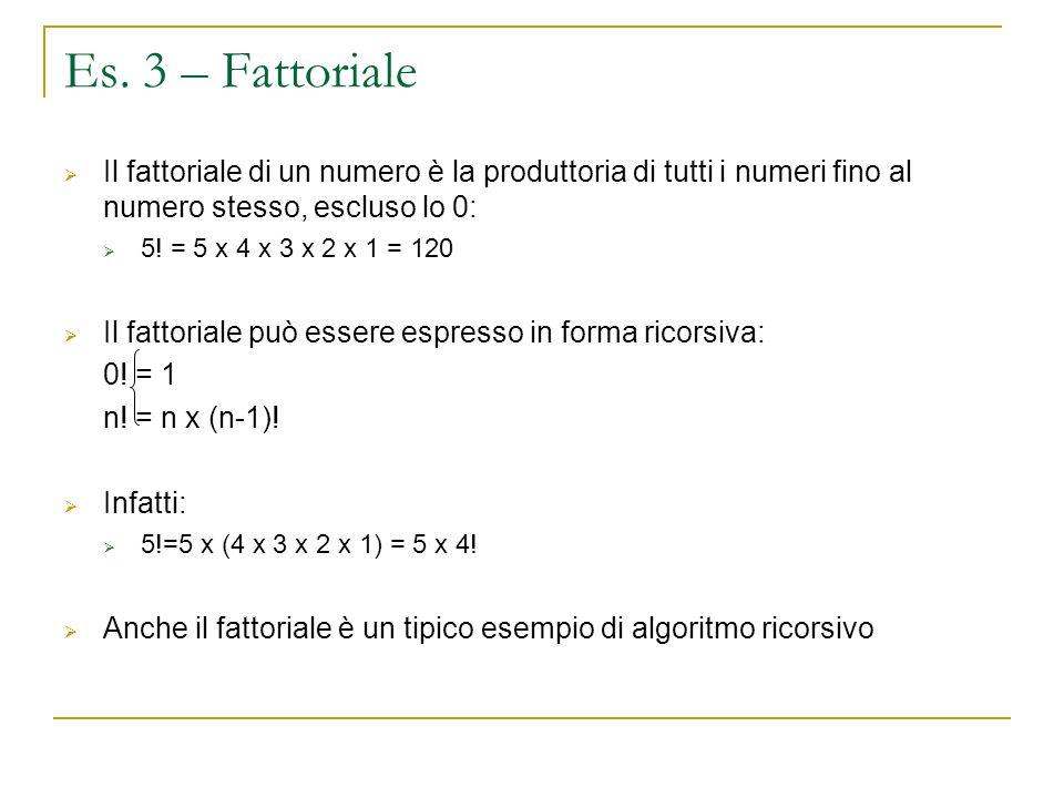 Es. 3 – Fattoriale Il fattoriale di un numero è la produttoria di tutti i numeri fino al numero stesso, escluso lo 0: 5! = 5 x 4 x 3 x 2 x 1 = 120 Il