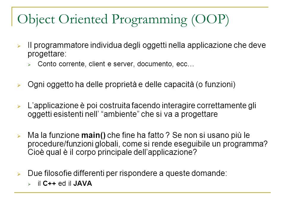 Object Oriented Programming (OOP) Il programmatore individua degli oggetti nella applicazione che deve progettare: Conto corrente, client e server, do