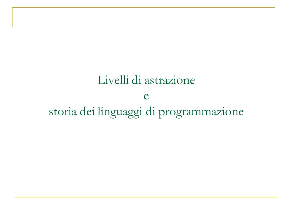 Livelli di astrazione e storia dei linguaggi di programmazione