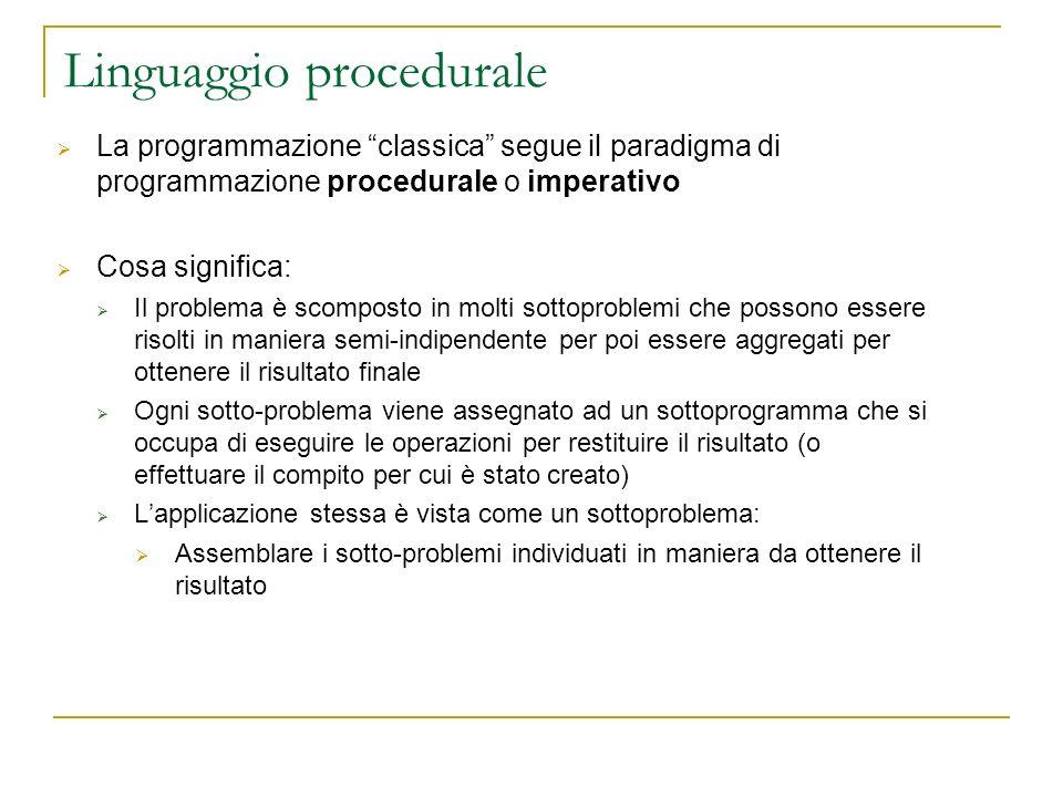 Linguaggio procedurale La programmazione classica segue il paradigma di programmazione procedurale o imperativo Cosa significa: Il problema è scompost