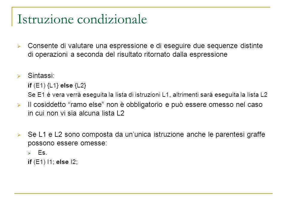 Istruzione condizionale Consente di valutare una espressione e di eseguire due sequenze distinte di operazioni a seconda del risultato ritornato dalla