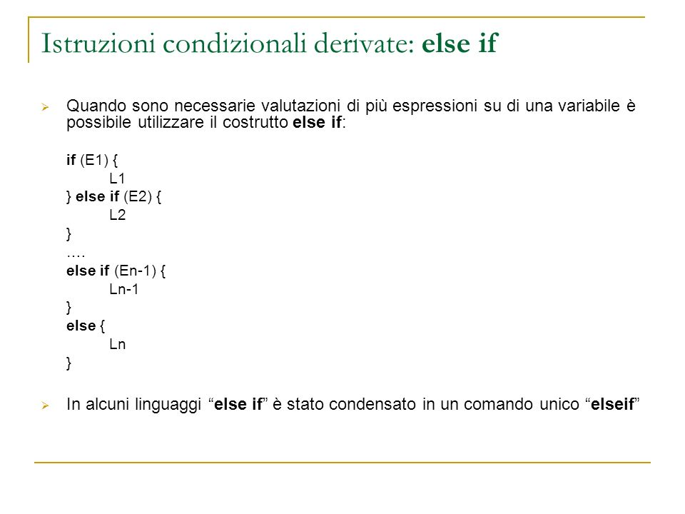 Istruzioni condizionali derivate: else if Quando sono necessarie valutazioni di più espressioni su di una variabile è possibile utilizzare il costrutt