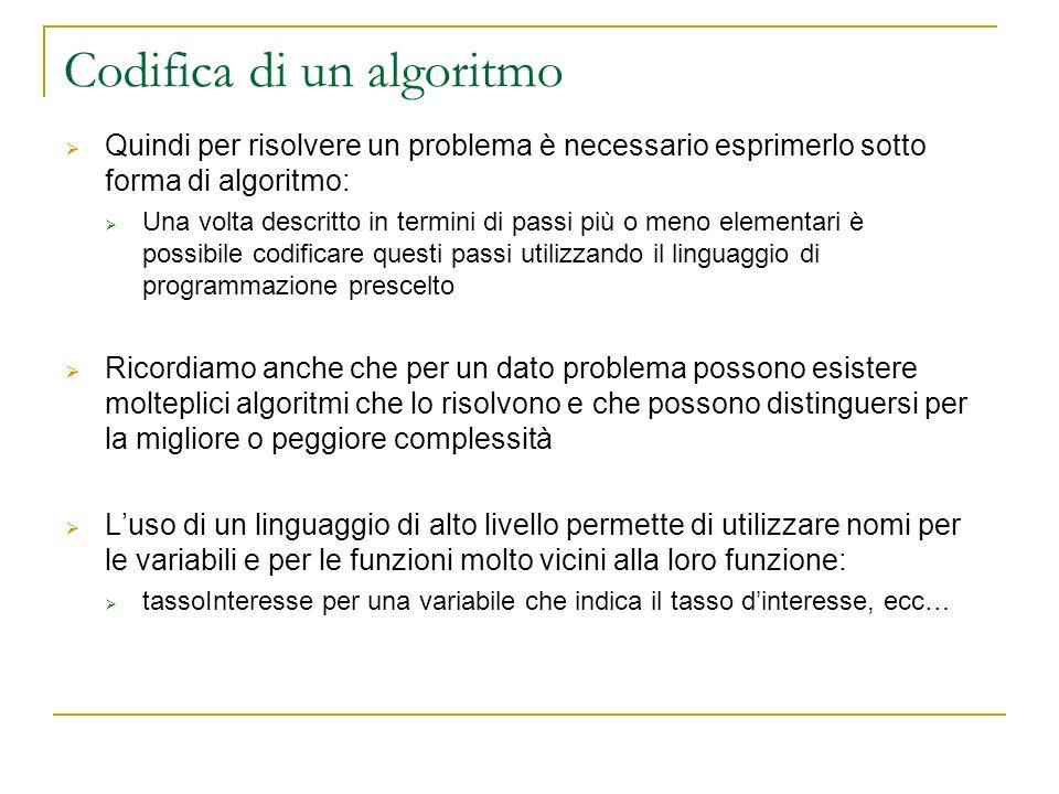 Codifica di un algoritmo Quindi per risolvere un problema è necessario esprimerlo sotto forma di algoritmo: Una volta descritto in termini di passi pi