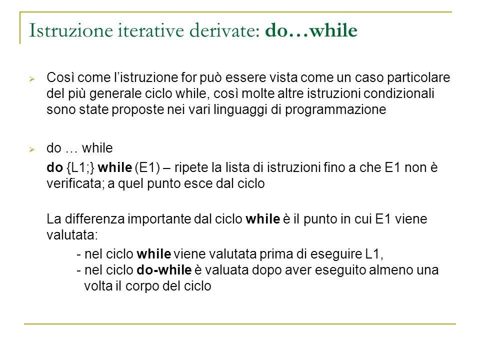 Istruzione iterative derivate: do…while Così come listruzione for può essere vista come un caso particolare del più generale ciclo while, così molte a