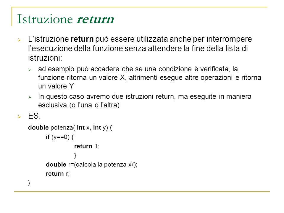 Istruzione return Listruzione return può essere utilizzata anche per interrompere lesecuzione della funzione senza attendere la fine della lista di is