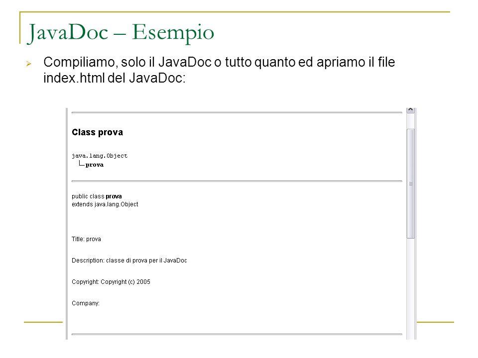JavaDoc – Esempio Compiliamo, solo il JavaDoc o tutto quanto ed apriamo il file index.html del JavaDoc: