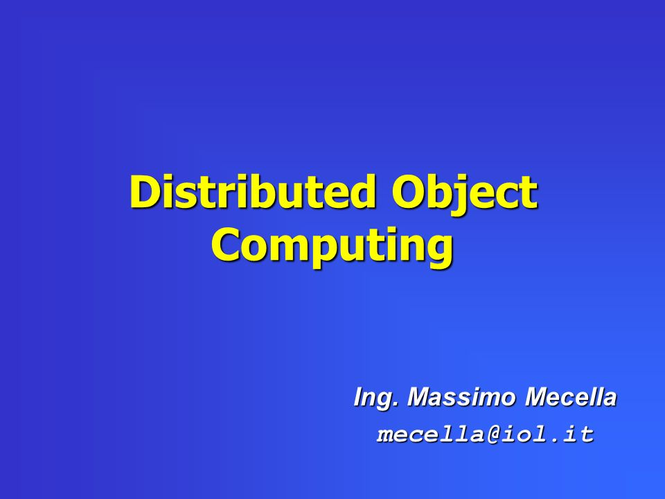 Distributed Object Computing Ing. Massimo Mecella mecella@iol.it