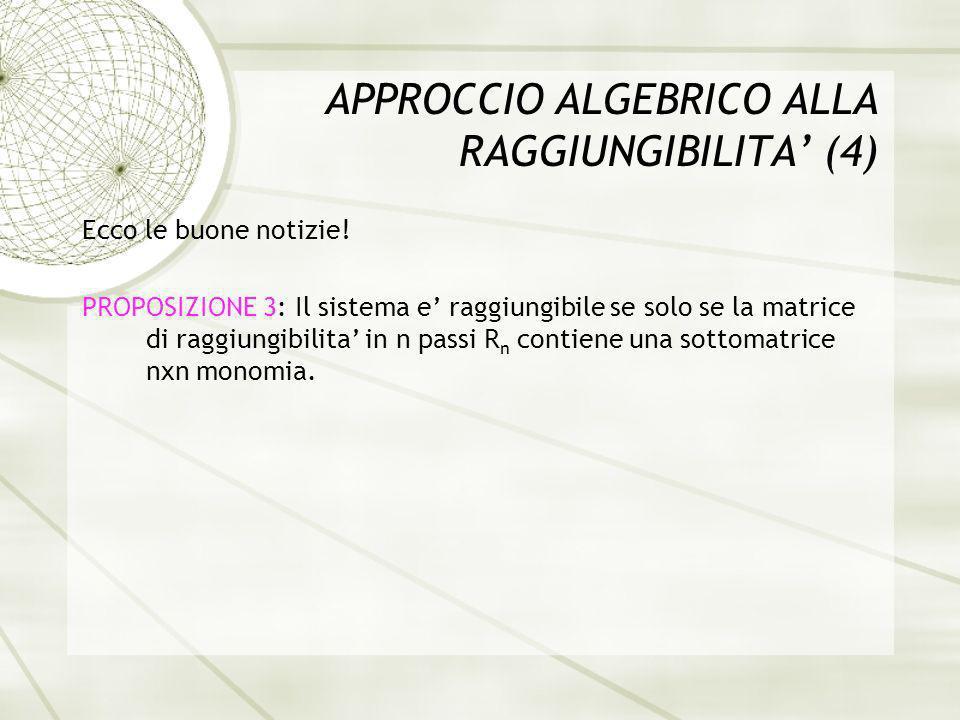 CARATTERIZZAZIONE DELLA RAGGIUNGIBILITA DEBOLE (3) PROPOSIZIONE 7: Un sistema positivo ad un solo ingresso = (A,B) e debolmente raggiungibile se e solo se esiste una matrice di permutazione P tale che dove a ii+1 > 0 per i=1,…,r-1,r+1,…,n-1, a n1 > 0, a nr+1 > 0 a j1 > 0 per j< r+1 implica n-r divide j e il raggio spettrale del blocco diagonale inferiore e maggiore o uguale del raggio spettrale del blocco diagonale superiore.