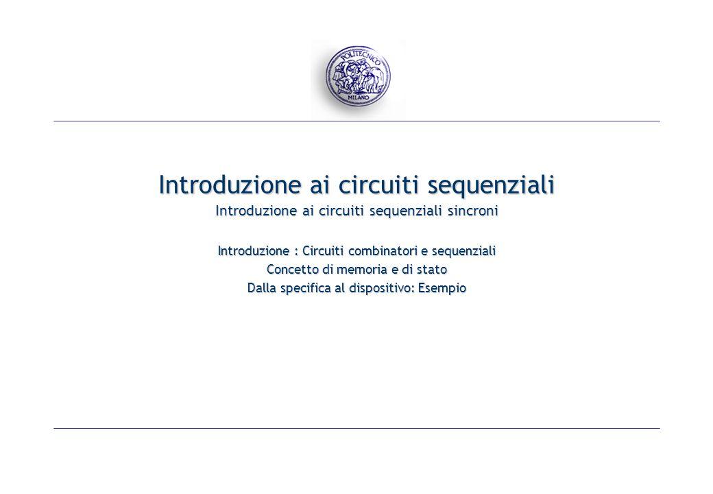 Introduzione ai circuiti sequenziali Introduzione ai circuiti sequenziali sincroni Introduzione : Circuiti combinatori e sequenziali Concetto di memor