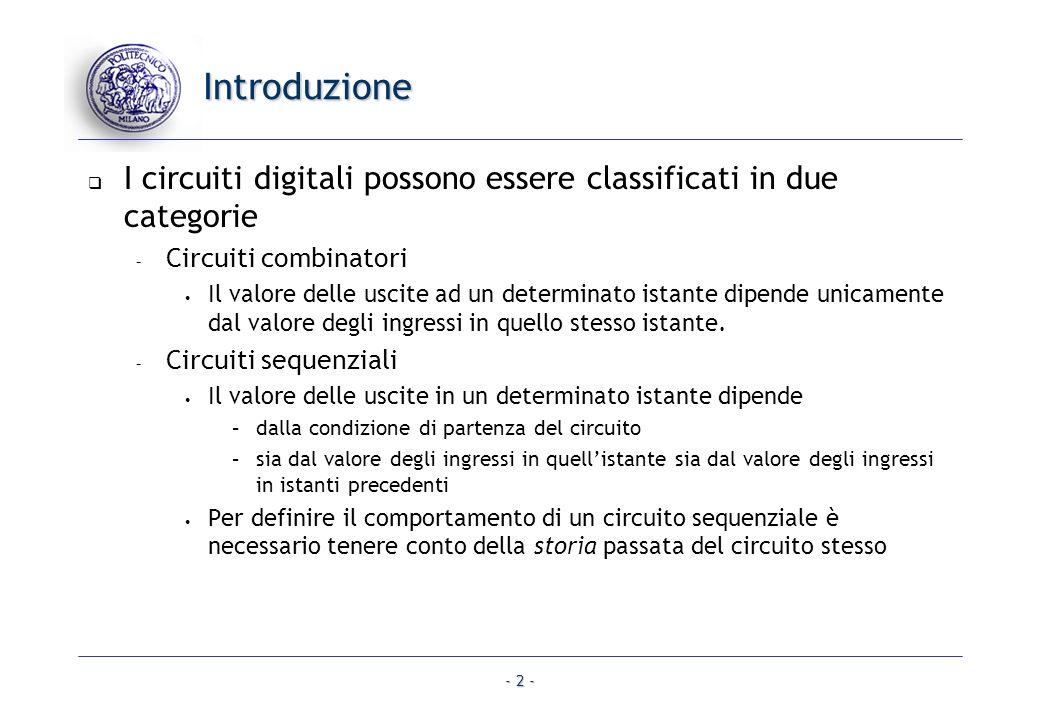 - 2 - Introduzione I circuiti digitali possono essere classificati in due categorie – Circuiti combinatori Il valore delle uscite ad un determinato is