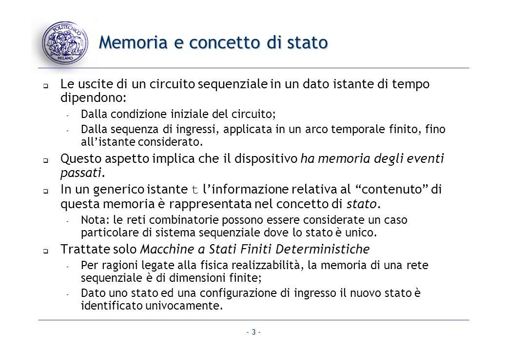 - 3 - Memoria e concetto di stato Le uscite di un circuito sequenziale in un dato istante di tempo dipendono: – Dalla condizione iniziale del circuito