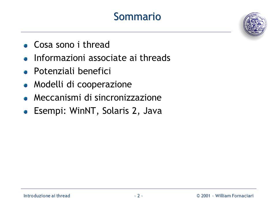 Introduzione ai thread© 2001 - William Fornaciari- 23 - Comunicazione e sincronizzazione Dato che i thread devono collaborare si rendono necessarie la comunicazione e la sincronizzazione Le principali soluzioni a questi problemi, comuni a processi e thread, sono Semafori Mutex Condition variables Monitor Scambio di messaggi