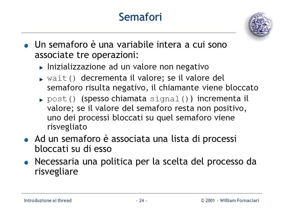 Introduzione ai thread© 2001 - William Fornaciari- 24 - Semafori Un semaforo è una variabile intera a cui sono associate tre operazioni: Inizializzazi