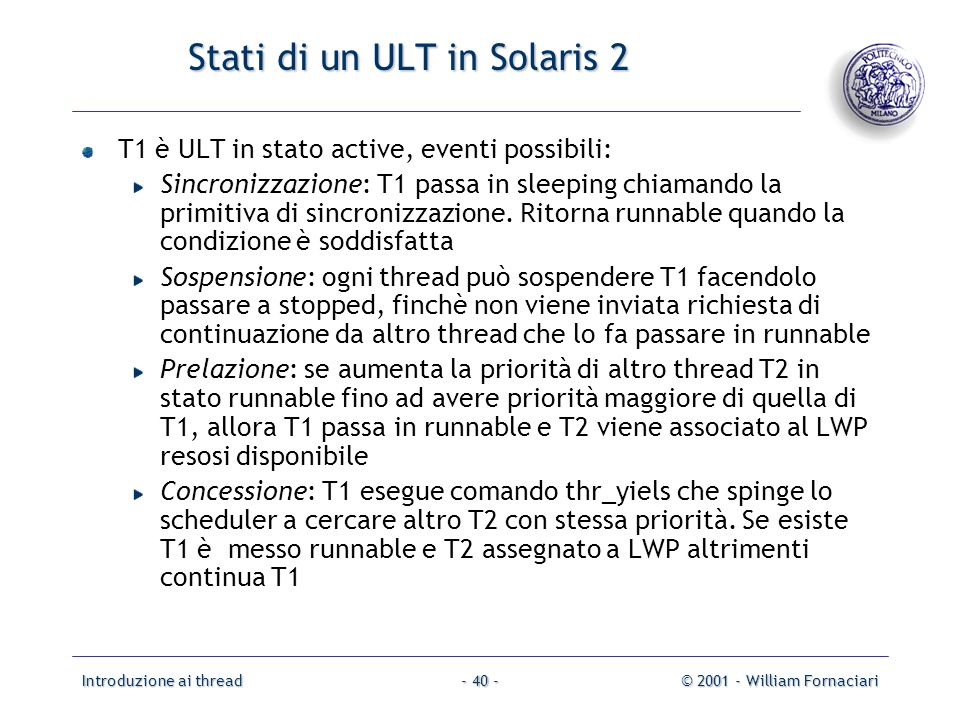 Introduzione ai thread© 2001 - William Fornaciari- 40 - Stati di un ULT in Solaris 2 T1 è ULT in stato active, eventi possibili: Sincronizzazione: T1 passa in sleeping chiamando la primitiva di sincronizzazione.