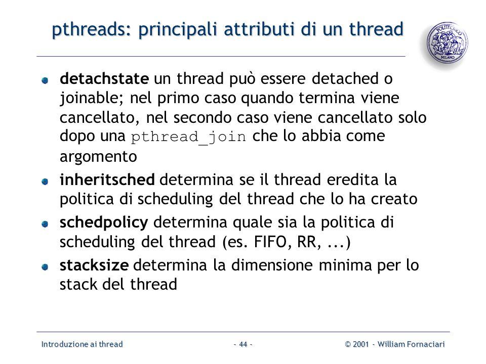 Introduzione ai thread© 2001 - William Fornaciari- 44 - pthreads: principali attributi di un thread detachstate un thread può essere detached o joinab