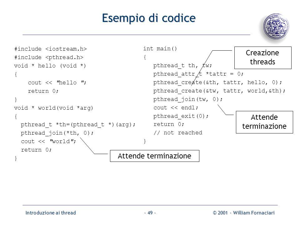 Introduzione ai thread© 2001 - William Fornaciari- 49 - Esempio di codice #include void * hello (void *) { cout <<