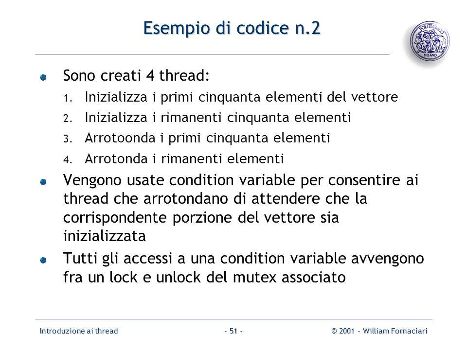 Introduzione ai thread© 2001 - William Fornaciari- 51 - Esempio di codice n.2 Sono creati 4 thread: 1. Inizializza i primi cinquanta elementi del vett