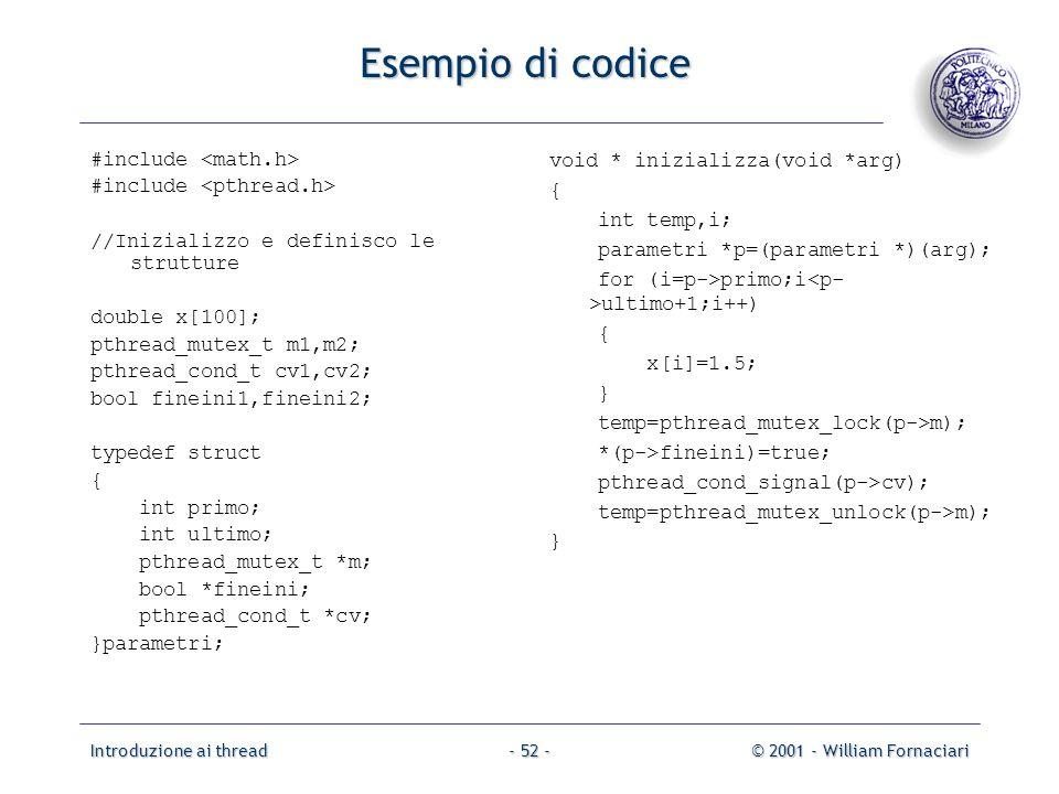 Introduzione ai thread© 2001 - William Fornaciari- 52 - Esempio di codice #include //Inizializzo e definisco le strutture double x[100]; pthread_mutex
