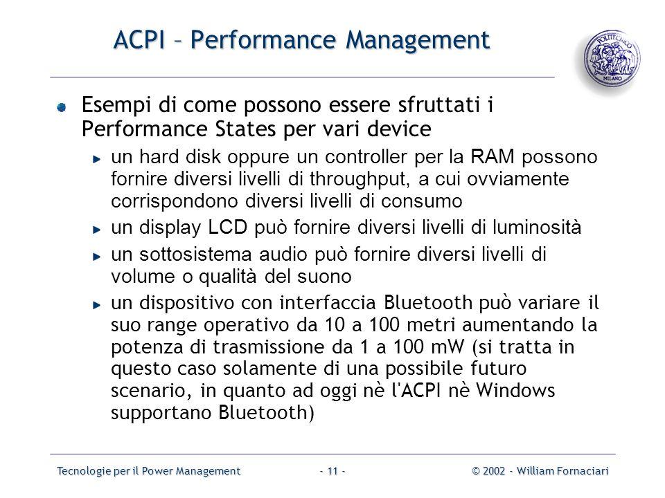 Tecnologie per il Power Management© 2002 - William Fornaciari- 11 - ACPI – Performance Management Esempi di come possono essere sfruttati i Performanc