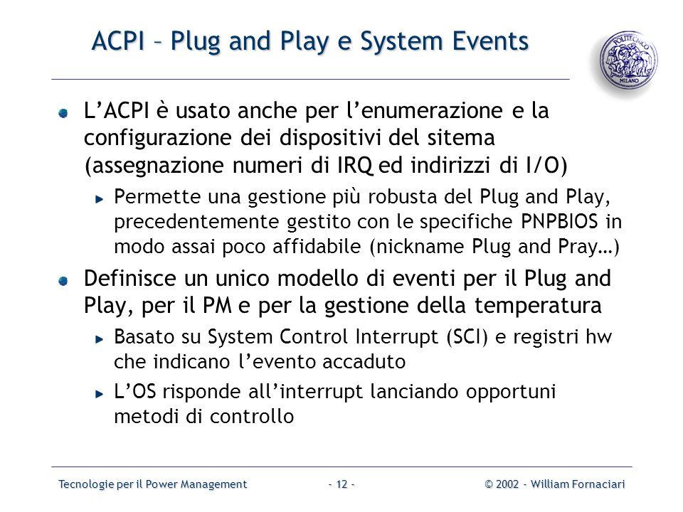Tecnologie per il Power Management© 2002 - William Fornaciari- 12 - ACPI – Plug and Play e System Events LACPI è usato anche per lenumerazione e la co