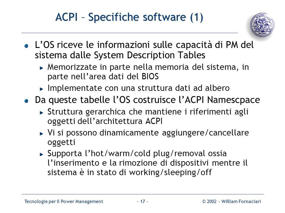 Tecnologie per il Power Management© 2002 - William Fornaciari- 17 - ACPI – Specifiche software (1) LOS riceve le informazioni sulle capacità di PM del