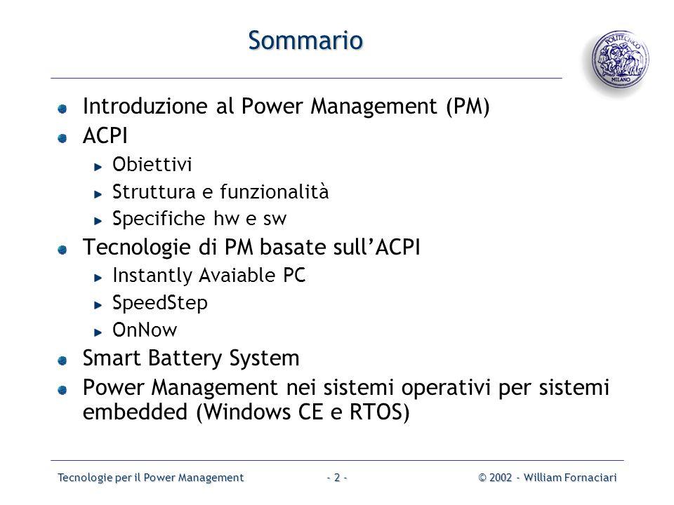 Tecnologie per il Power Management© 2002 - William Fornaciari- 2 - Sommario Introduzione al Power Management (PM) ACPI Obiettivi Struttura e funzional