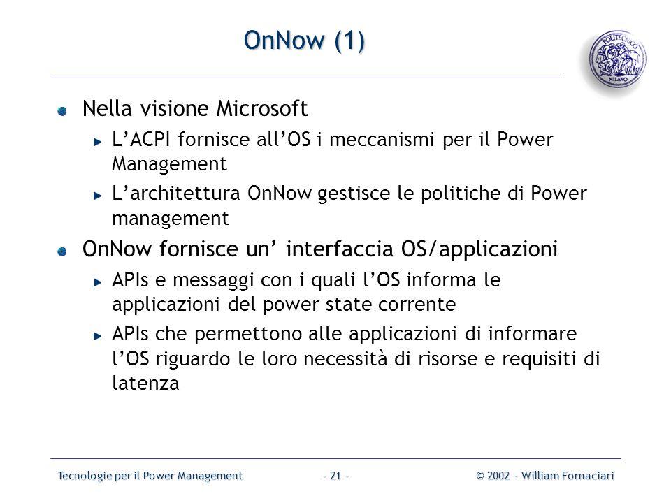Tecnologie per il Power Management© 2002 - William Fornaciari- 21 - OnNow (1) Nella visione Microsoft LACPI fornisce allOS i meccanismi per il Power M