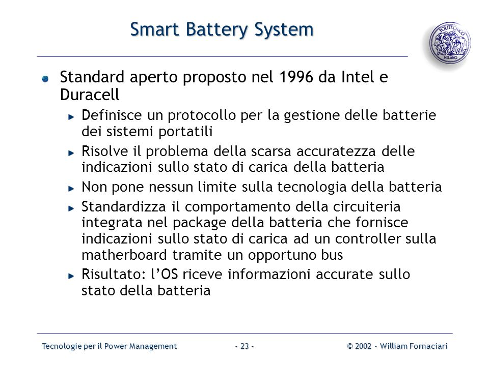 Tecnologie per il Power Management© 2002 - William Fornaciari- 23 - Smart Battery System Standard aperto proposto nel 1996 da Intel e Duracell Definis