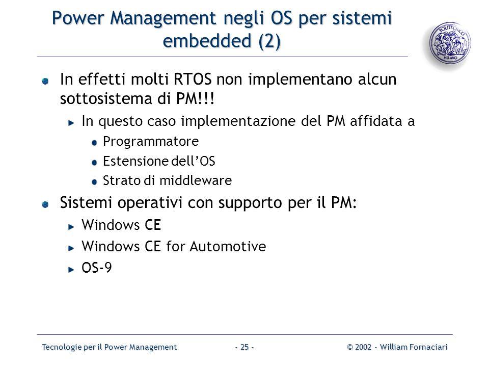 Tecnologie per il Power Management© 2002 - William Fornaciari- 25 - Power Management negli OS per sistemi embedded (2) In effetti molti RTOS non imple