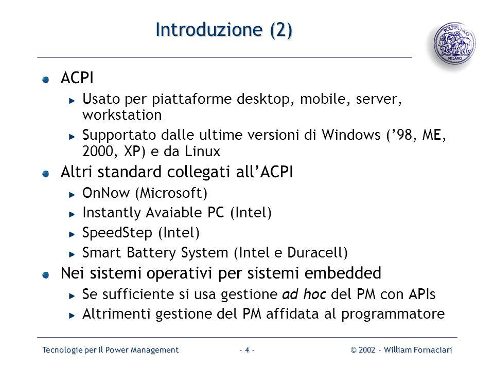 Tecnologie per il Power Management© 2002 - William Fornaciari- 25 - Power Management negli OS per sistemi embedded (2) In effetti molti RTOS non implementano alcun sottosistema di PM!!.